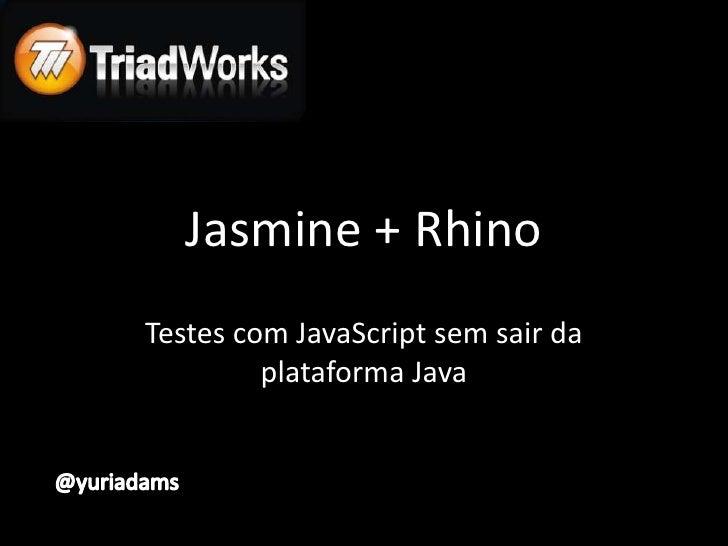 Jasmine + RhinoTestes com JavaScript sem sair da         plataforma Java