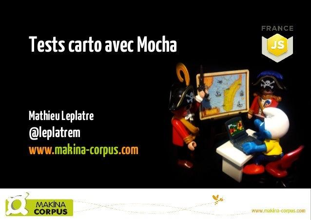 Tests carto avec Mocha Mathieu Leplatre  @leplatrem www.makina-corpus.com