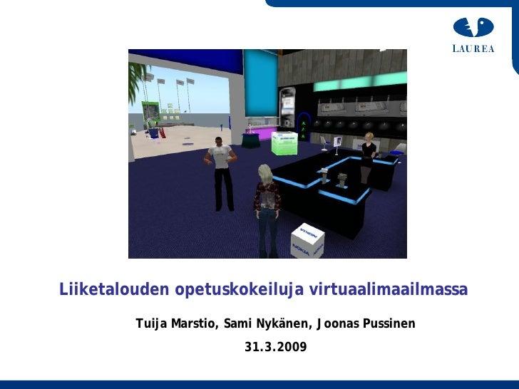 Liiketalouden opetuskokeiluja virtuaalimaailmassa          Tuija Marstio, Sami Nykänen, Joonas Pussinen                   ...
