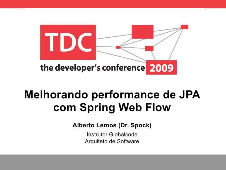 Melhorando performance de JPA com Spring Web Flow Alberto Lemos (Dr. Spock) Instrutor Globalcode Arquiteto de Software