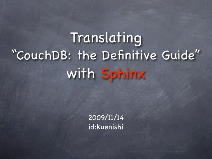 "Translating ""CouchDB: the Definitive Guide""         with Sphinx              2009/11/14             id:kuenishi"