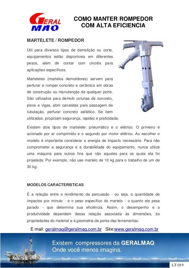 COMO MANTER ROMPEDOR COM ALTA EFICIENCIA E mail: geralmaq@geralmaq.com.br Site:www.geralmaq.com.br Existem compressores da...