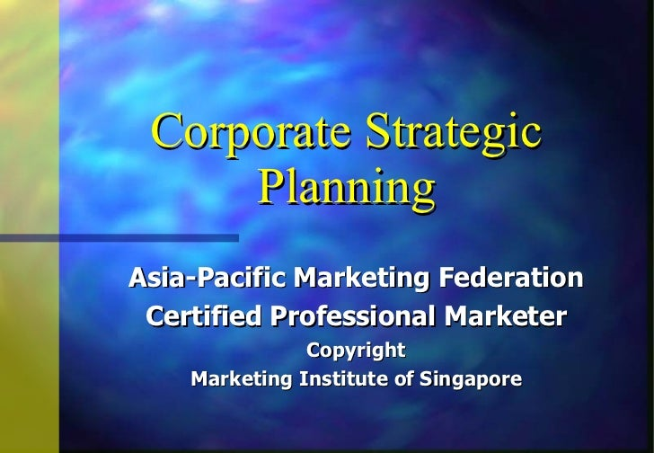 Corporate Strategic Planning Asia-Pacific Marketing Federation Certified Professional Marketer Copyright Marketing Institu...