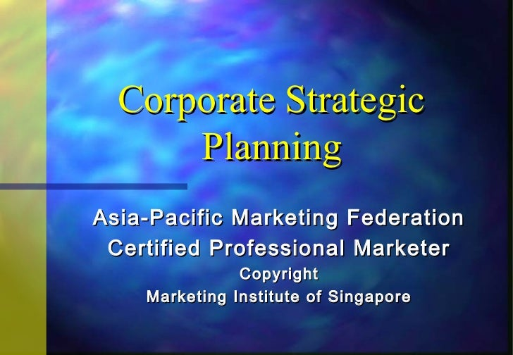Corporate Strategic      PlanningAsia-Pacific Marketing Federation Certified Professional Marketer               Copyright...