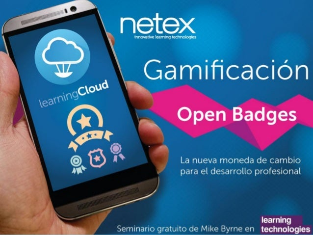 Agenda 1. Netex. ¿Quiénes somos? 2. ¿Qué es la Gamificación? 3. Open Badges en una organización, un caso práctico 4. Gamif...
