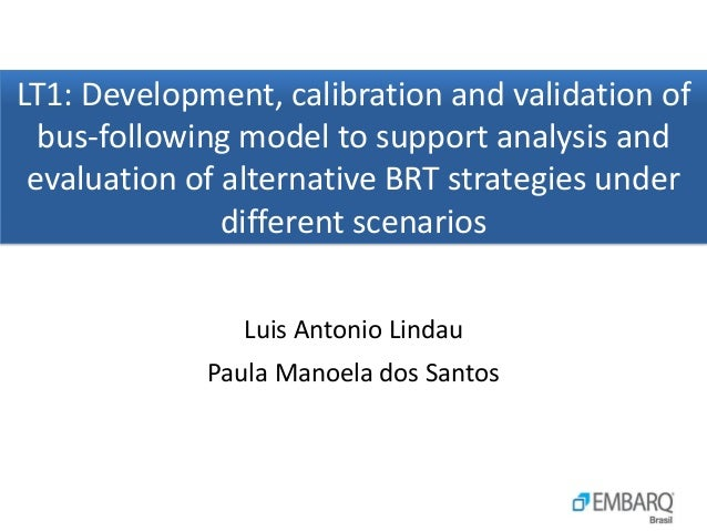 LT1: Development, calibration and validation of  bus-following model to support analysis and evaluation of alternative BRT...