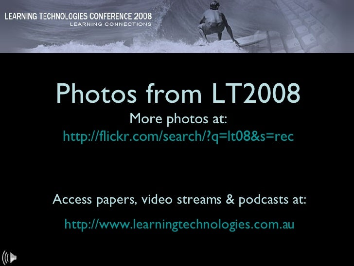 Photos from LT2008 More photos at: http://flickr.com/search/?q=lt08&s=rec Access papers, video streams & podcasts at: http...