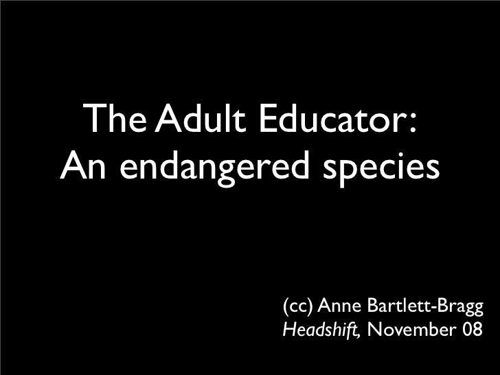 The Adult Educator: An endangered species               (cc) Anne Bartlett-Bragg             Headshift, November 08