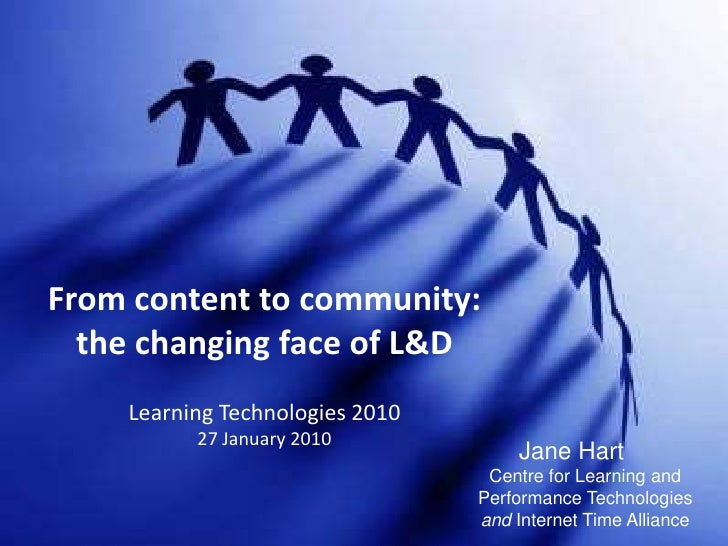 From content to community: the changing face of L&DLearning Technologies 201027 January 2010<br />Jane HartCentre for Lear...