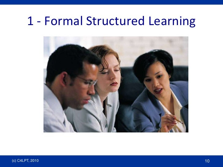 1 - Formal Structured Learning<br />(c) C4LPT, 2010<br />10<br />