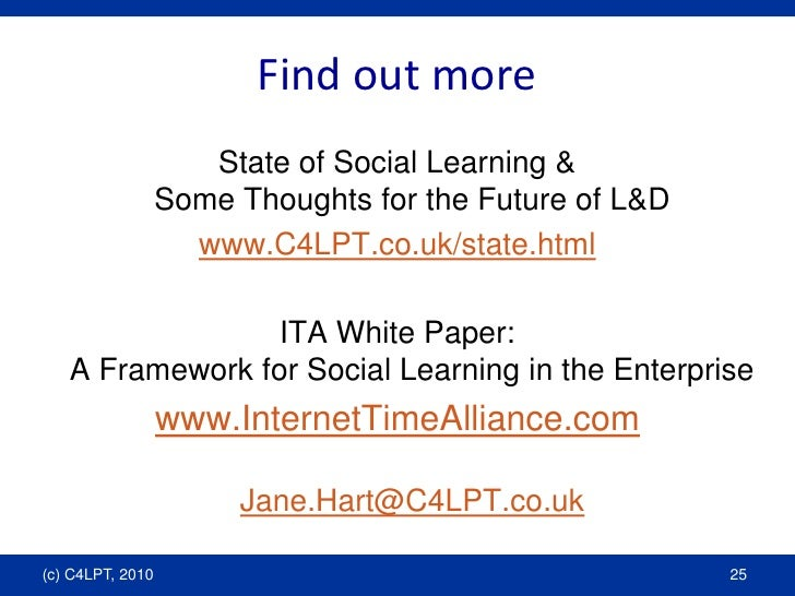 Find out more<br />State of Social Learning & Some Thoughts for the Future of L&D<br />www.C4LPT.co.uk/state.html<br />ITA...