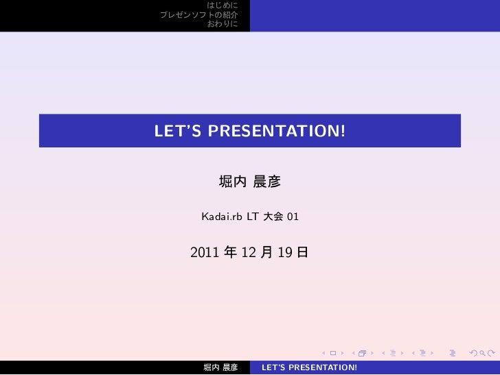 LET'S PRESENTATION!    Kadai.rb LT        01   2011    12        19                             .     .    .   .   .   .  ...