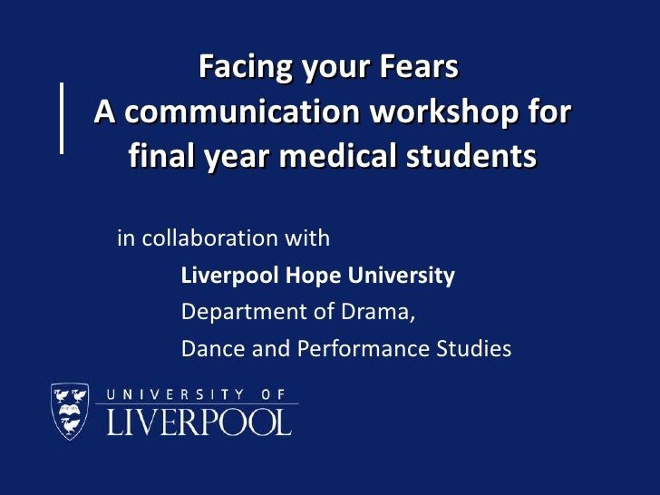 Facing your Fears  A communication workshop for final year medical students in collaboration with  Liverpool Hope Universi...
