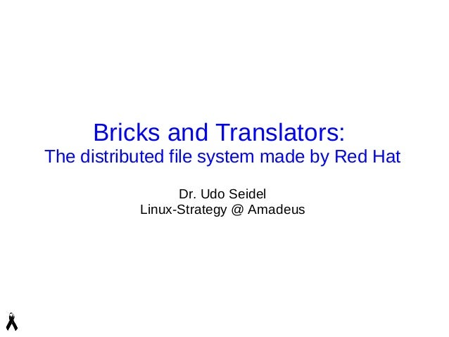 Bricks and Translators:The distributed file system made by Red HatDr. Udo SeidelLinux-Strategy @ Amadeus