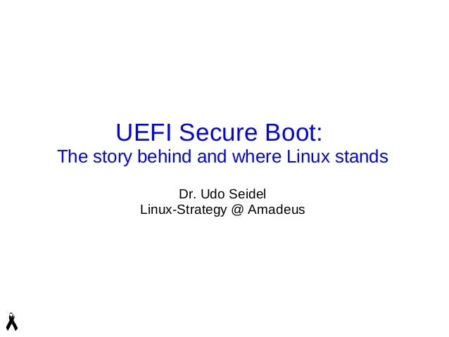 UEFI Secure Boot:The story behind and where Linux standsDr. Udo SeidelLinux-Strategy @ Amadeus