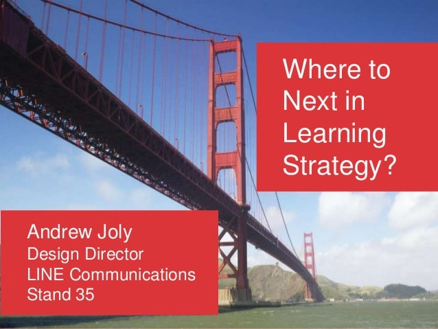 Where to                      Next in                      Learning                      Strategy?Andrew JolyDesign Direct...