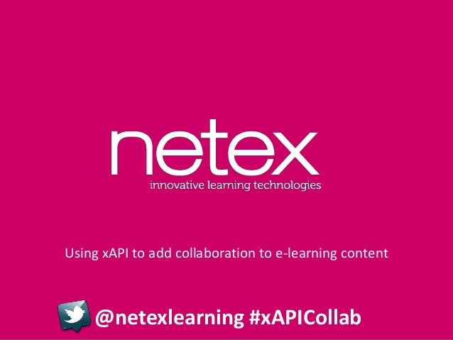 Using xAPI to add collaboration to e-learning content  @netexlearning #xAPICollab