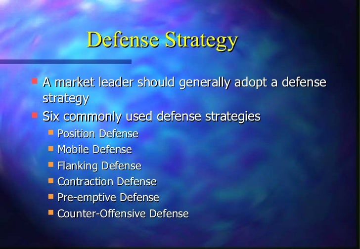 Defense Strategy A market leader should generally adopt a defense  strategy Six commonly used defense strategies   Posi...