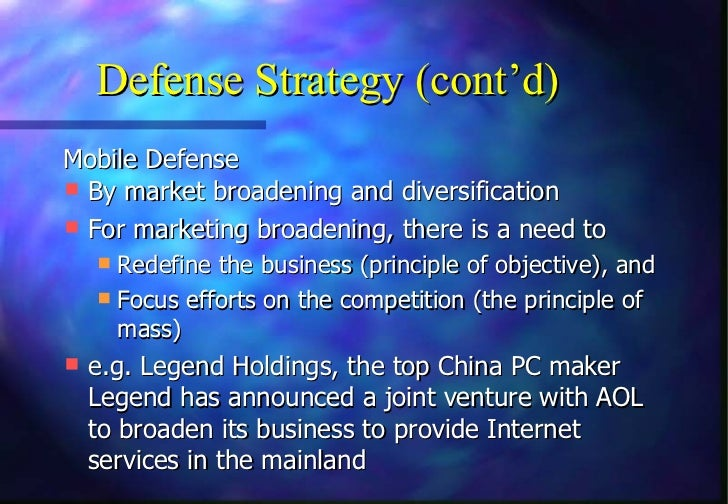 Defense Strategy (cont'd)Mobile Defense By market broadening and diversification For marketing broadening, there is a ne...