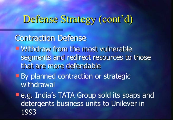 Defense Strategy (cont'd)Contraction Defense Withdraw from the most vulnerable  segments and redirect resources to those ...