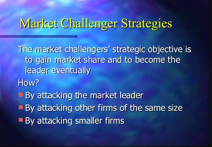 Market Challenger StrategiesThe market challengers' strategic objective is  to gain market share and to become the  leader...