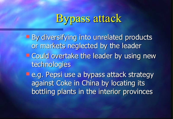 Bypass attack By diversifying into unrelated products  or markets neglected by the leader Could overtake the leader by u...