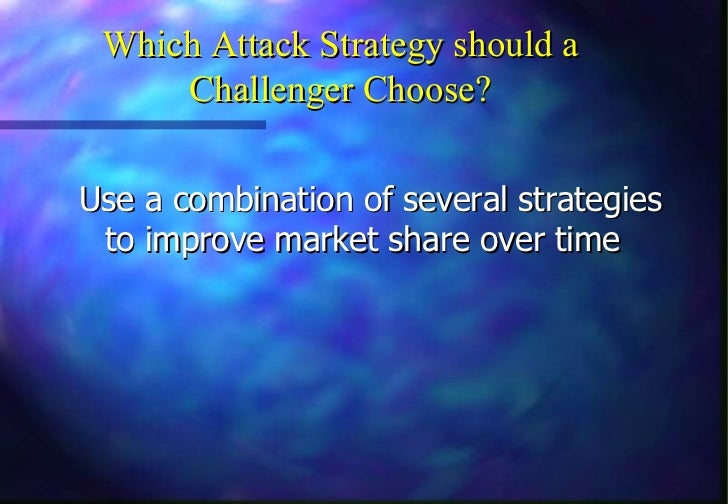 Which Attack Strategy should a     Challenger Choose?Use a combination of several strategies to improve market share over ...