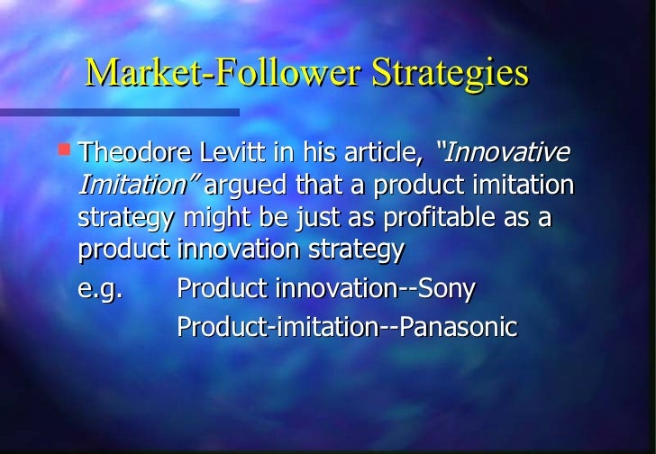 """Market-Follower Strategies Theodore Levitt in his article, """"Innovative Imitation"""" argued that a product imitation strateg..."""