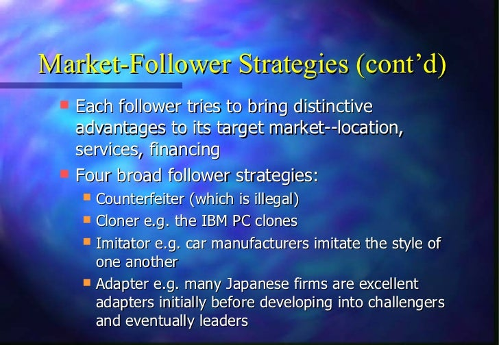Market-Follower Strategies (cont'd)  Each follower tries to bring distinctive    advantages to its target market--locatio...