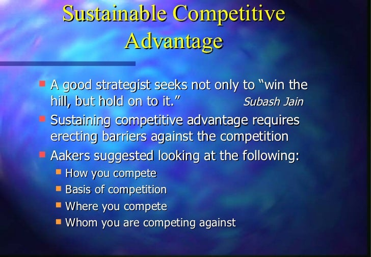 """Sustainable Competitive           Advantage A good strategist seeks not only to """"win the  hill, but hold on to it.""""      ..."""