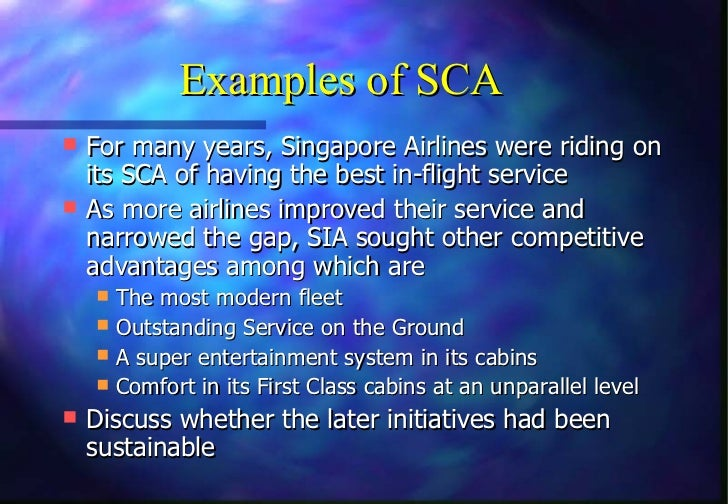Examples of SCA For many years, Singapore Airlines were riding on  its SCA of having the best in-flight service As more ...