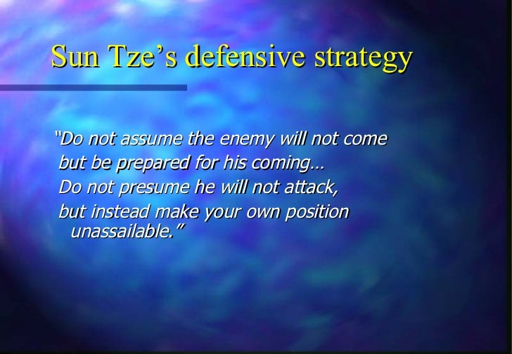 """Sun Tze's defensive strategy""""Do not assume the enemy will not come but be prepared for his coming… Do not presume he will ..."""