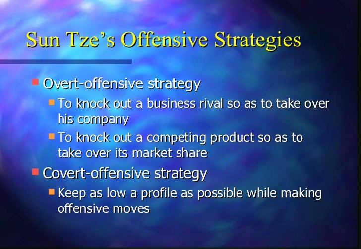 Sun Tze's Offensive Strategies Overt-offensive strategy   To knock out a business rival so as to take over    his compan...