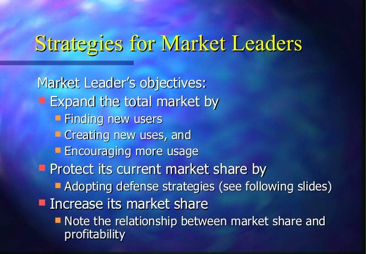 Strategies for Market LeadersMarket Leader's objectives: Expand the total market by   Finding new users   Creating new ...