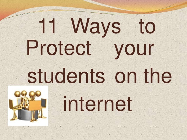 11  Ways   to<br />Protect<br />your<br />students<br />on the<br />internet<br />