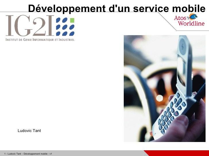 Développement d'un service mobile                 Ludovic Tant     1 - Ludovic Tant – Développement mobile - v1