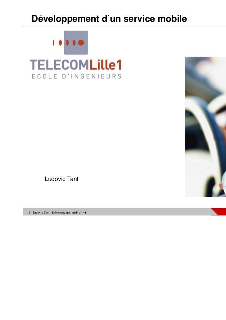 Développement d'un service mobile            Ludovic Tant1 - Ludovic Tant – Développement mobile - v1