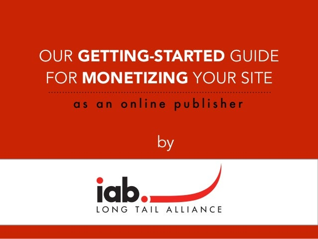 OUR GETTING-STARTED GUIDE FOR MONETIZING YOUR SITE a s a n o n l i n e p u b l i s h e r by