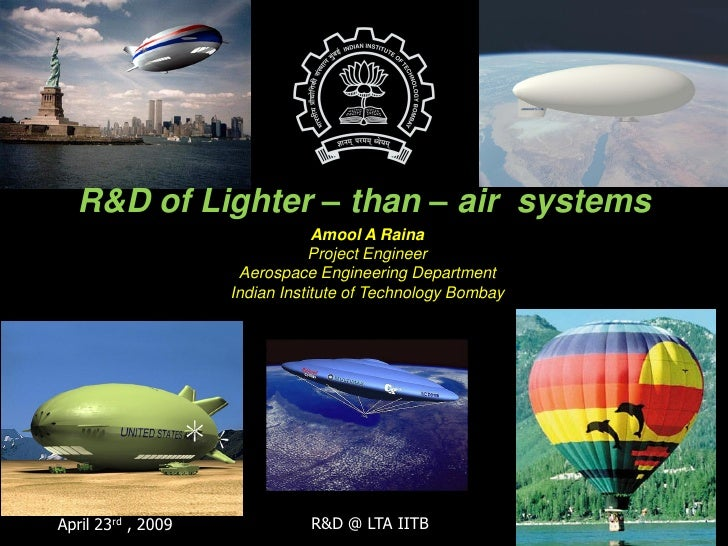 R&D of Lighter – than – air systems                                 Amool A Raina                                 Project ...