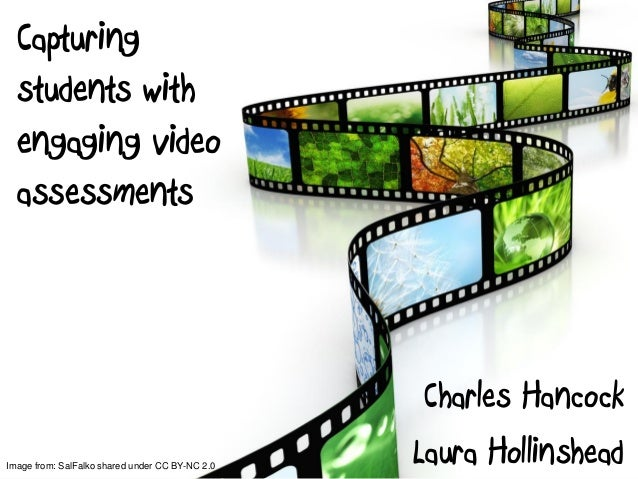 Capturing students with engaging video assessments Charles Hancock Laura HollinsheadImage from: SalFalko shared under CC B...