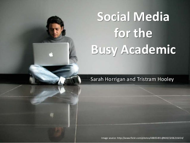 Image source: http://www.flickr.com/photos/48805491@N00/3206216434/ Social Media for the Busy Academic Sarah Horrigan and ...