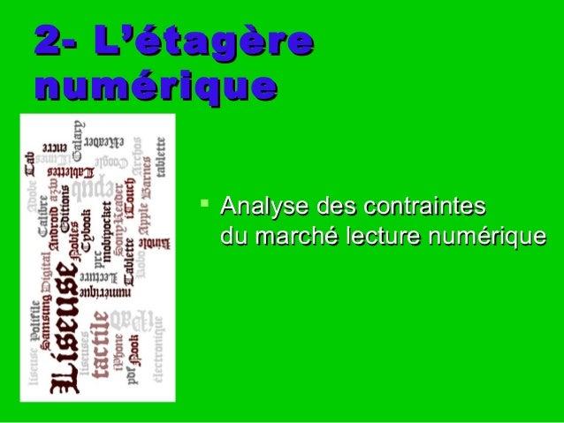 2- L'étagère2- L'étagère numériquenumérique  Analyse des contraintesAnalyse des contraintes du marché lecture numériquedu...