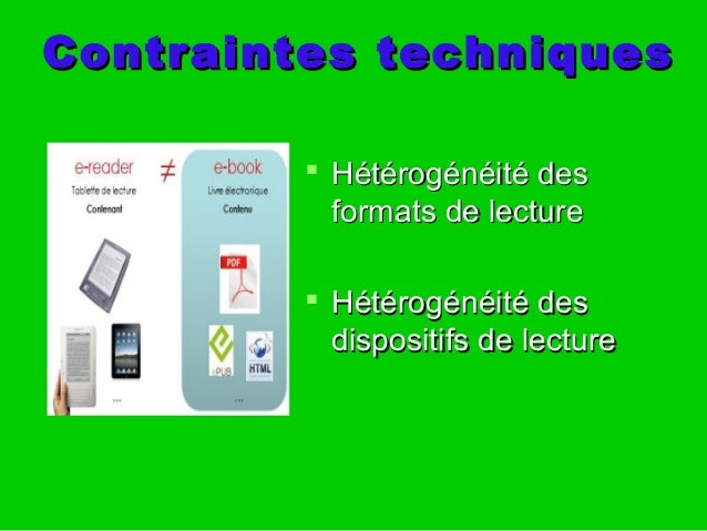 Contraintes techniquesContraintes techniques  Hétérogénéité desHétérogénéité des formats de lectureformats de lecture  H...