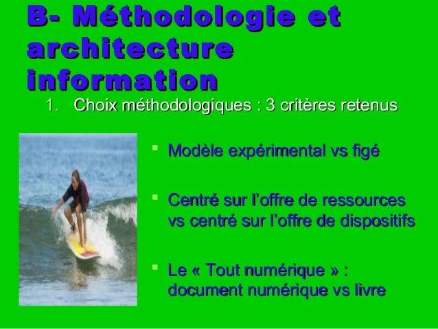 B- Méthodologie etB- Méthodologie et architecturearchitecture informationinformation 1.1. Choix méthodologiques : 3 critèr...