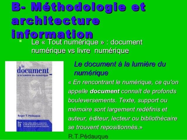 B- Méthodologie etB- Méthodologie et architecturearchitecture informationinformation  Le « Tout numérique » : documentLe ...