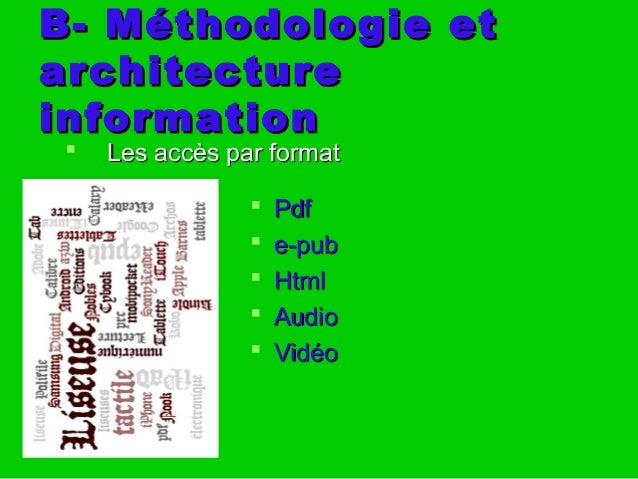 B- Méthodologie etB- Méthodologie et architecturearchitecture informationinformation  Les accès par formatLes accès par f...