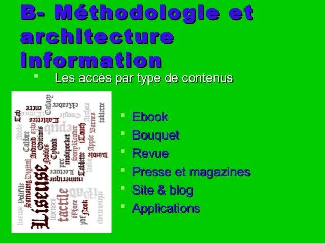 B- Méthodologie etB- Méthodologie et architecturearchitecture informationinformation  Les accès par type de contenusLes a...