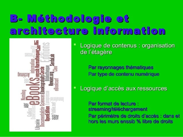 B- Méthodologie etB- Méthodologie et architecture informationarchitecture information  Logique de contenus : organisation...