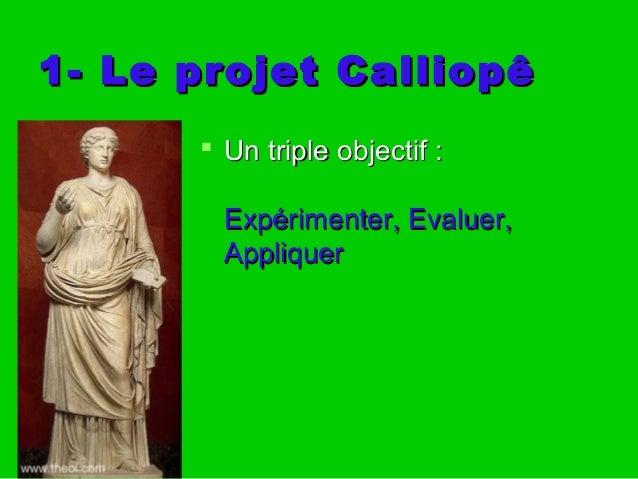 1- Le projet Calliopê1- Le projet Calliopê  Un triple objectif :Un triple objectif : Expérimenter, Evaluer,Expérimenter, ...