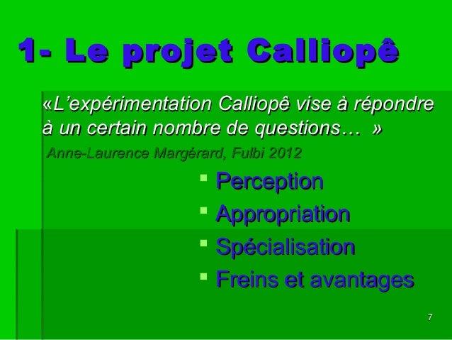 77 1- Le projet Calliopê1- Le projet Calliopê  PerceptionPerception  AppropriationAppropriation  SpécialisationSpéciali...